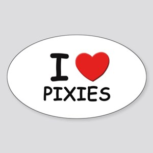 I love pixies Oval Sticker